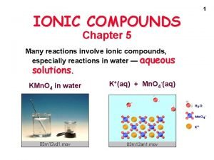 IONIC COMPOUNDS Chapter 5 Many reactions involve ionic