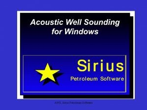AWS Sirius Petroleum Software AWS uses acoustic well