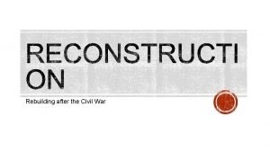 Rebuilding after the Civil War What visions of