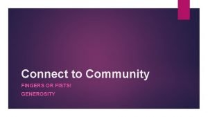Connect to Community FINGERS OR FISTS GENEROSITY Word