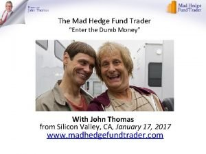 The Mad Hedge Fund Trader Enter the Dumb