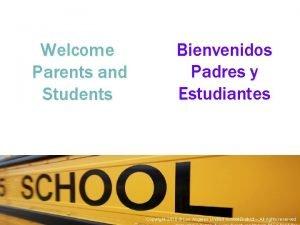 Welcome Parents and Students Bienvenidos Padres y Estudiantes