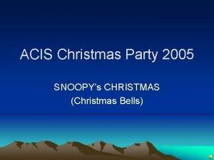 ACIS Christmas Party 2005 SNOOPYs CHRISTMAS Christmas Bells