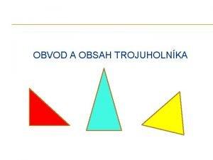 OBVOD A OBSAH TROJUHOLNKA Obvod a obsah trojuholnka