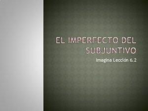 Imagina Leccin 6 2 El imperfecto del subjuntivo