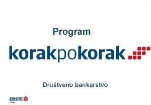 Program Drutveno bankarstvo Za koga ovo radimo skoro