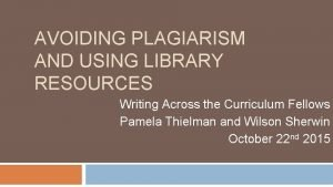 AVOIDING PLAGIARISM AND USING LIBRARY RESOURCES Writing Across