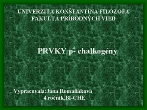 UNIVERZITA KONTANTNA FILOZOFA FAKULTA PRRODNCH VIED 4 PRVKY