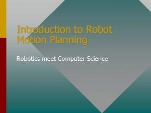 Introduction to Robot Motion Planning Robotics meet Computer
