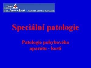 Speciln patologie Patologie pohybovho apartu kosti Fyziologie a