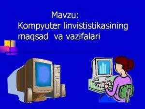 Mavzu Kompyuter linvististikasining maqsad va vazifalari Reja Kompyuter