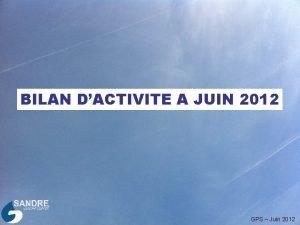 BILAN DACTIVITE A JUIN 2012 GPS Juin 2012