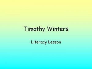 Timothy Winters Literacy Lesson Timothy Winters Timothy Winters