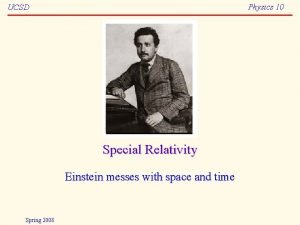 Physics 10 UCSD Special Relativity Einstein messes with