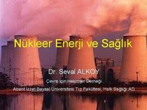 Nkleer Enerji ve Salk Dr Seval ALKOY evre