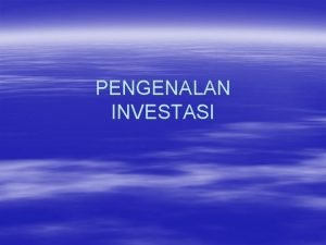 PENGENALAN INVESTASI Definisi Investasi Komitmen ats sejumlah dana