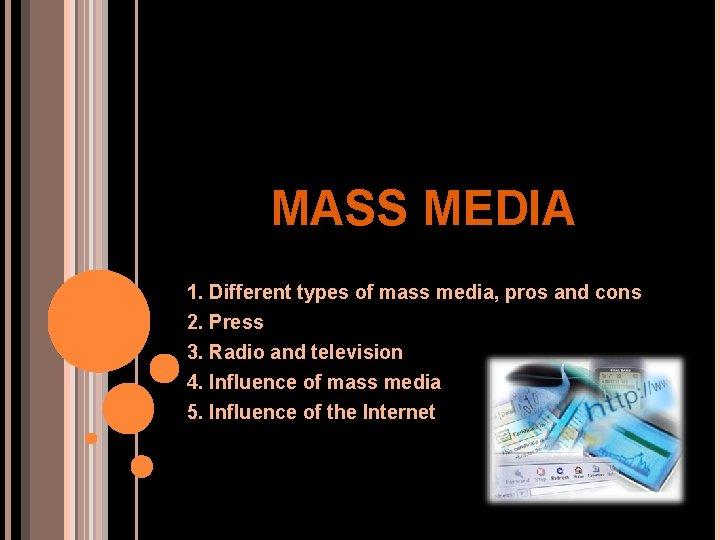 MASS MEDIA 1 Different types of mass media