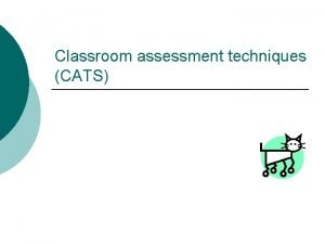 Classroom assessment techniques CATS What are CATS How