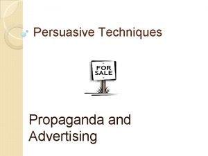 Persuasive Techniques Propaganda and Advertising What is propaganda