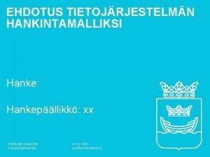 EHDOTUS TIETOJRJESTELMN HANKINTAMALLIKSI Hanke Hankepllikk xx Helsingin kaupunki
