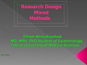 Research Design Mixed Methods Elham Ahmadnezhad MD MPH