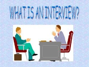 An interview is a conversation between two or