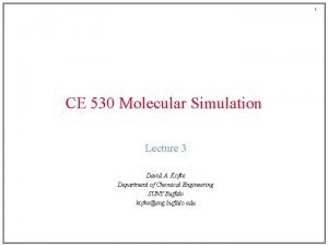 1 CE 530 Molecular Simulation Lecture 3 David