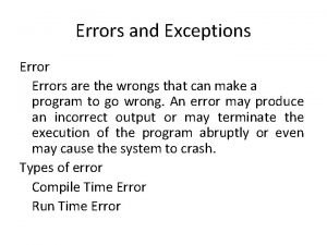 Errors and Exceptions Errors are the wrongs that