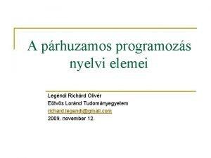 A prhuzamos programozs nyelvi elemei Legndi Richrd Olivr