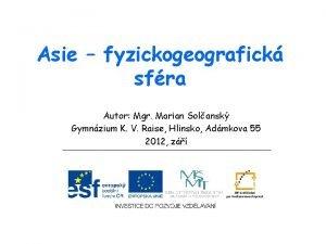 Asie fyzickogeografick sfra Autor Mgr Marian Solansk Gymnzium