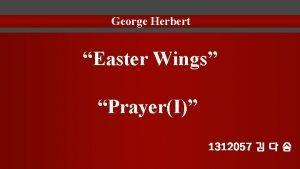 George Herbert Easter Wings PrayerI 1312057 Contents Easter