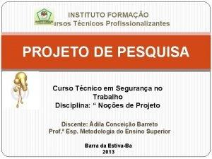 INSTITUTO FORMAO Cursos Tcnicos Profissionalizantes PROJETO DE PESQUISA