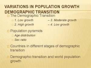 VARIATIONS IN POPULATION GROWTH DEMOGRAPHIC TRANSITION The Demographic