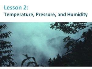 Lesson 2 Temperature Pressure and Humidity Temperature and