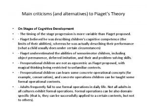 Main criticisms and alternatives to Piagets Theory On