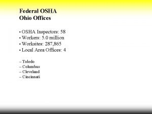 Federal OSHA Ohio Offices OSHA Inspectors 58 Workers