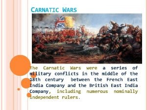 CARNATIC WARS The Carnatic Wars were a series