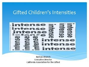 Gifted Childrens Intensities Barbara Branch Executive Director California