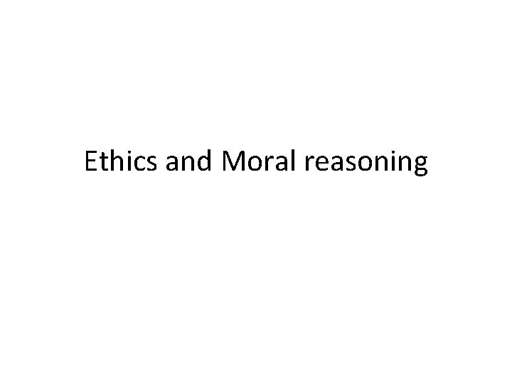 Ethics and Moral reasoning Moral Reasoning is a