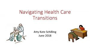 Navigating Health Care Transitions Atty Kate Schilling June