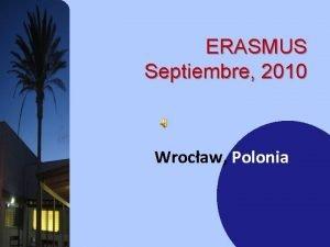ERASMUS Septiembre 2010 Wrocaw Polonia Erasmus Septiembre 2010