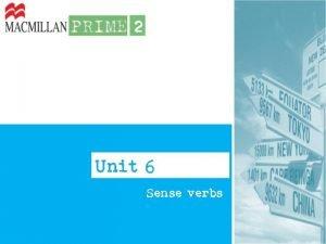 Unit 6 Sense verbs Sense verbs comunicam impresses