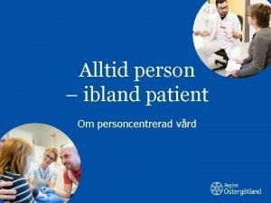 Alltid person ibland patient Om personcentrerad vrd Alltid
