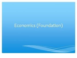 Economics Foundation Aims of the syllabus The syllabus