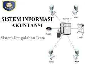 SISTEM INFORMASI AKUNTANSI Sistem Pengolahan Data Sistem Pengolahan