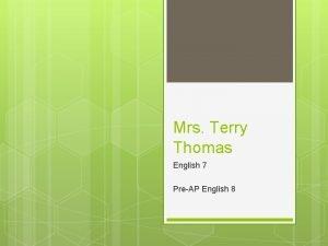 Mrs Terry Thomas English 7 PreAP English 8