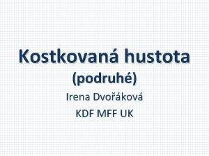 Kostkovan hustota podruh Irena Dvokov KDF MFF UK