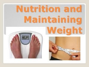 Nutrition and Maintaining Weight Maintaining weight means understanding