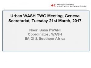Urban WASH TWG Meeting Geneva Secretariat Tuesday 21