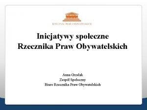 Inicjatywy spoeczne Rzecznika Praw Obywatelskich Anna Grzelak Zesp